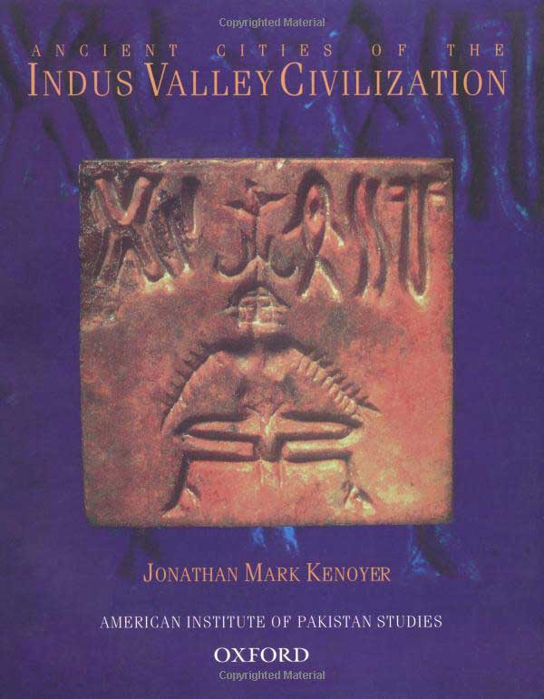 Ancient Cities Of The Indus Valley Civilization Ancient Cities Of The Indus Valley Civilization By Kenoyer