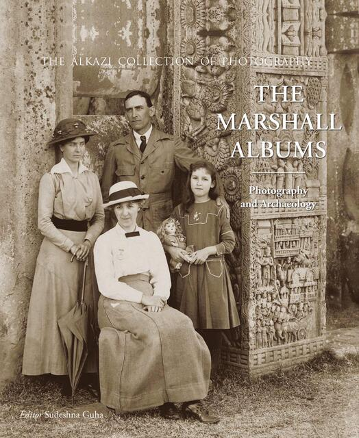 The Marshall Albums: Photography and Archaeology by Sudeshna Guha