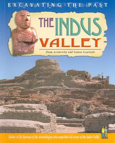 The Indus Valley: Excavating the Past by Ilona Aronovsky