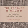 The Roots of Hinduism: The Early Aryans and the Indus Civilization by Asko Parpola
